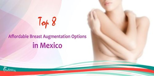 Top 8 Options for Affordable Breast Augmentation in Mexico